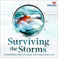 Surviving the Storms: Extraordinary Stories of Courage and Compassion at Sea - The RNLI
