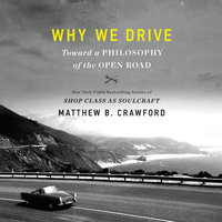 Why We Drive: Toward a Philosophy of the Open Road - Matthew B. Crawford