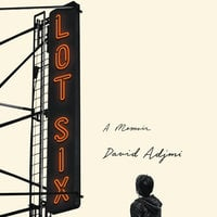 Lot Six: A Memoir - David Adjmi
