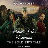 Heart of the Resonant: The Soldier's Tale - B.C. Handler