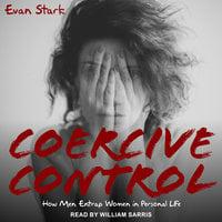 Coercive Control: How Men Entrap Women in Personal Life - Evan Stark