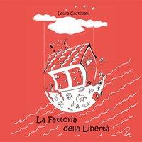 La fattoria della libertà - Laura Castellani