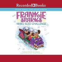 Frankie Sparks and the Big Sled Challenge - Megan Frazer Blakemore