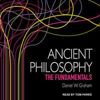 Ancient Philosophy: The Fundamentals - Daniel W. Graham