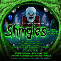 Shingles Audio Collection Volume 4 - John G. Hartness, Rick Gualtieri, Robert Bevan, Steve Wetherell