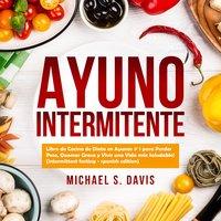 Ayuno Intermitente: Libro de Cocina de Dieta en Ayunas # 1 para Perder Peso, Quemar Grasa y Vivir una Vida más Saludable! (intermittent fasting - spanish edition) - Michael S. Davis