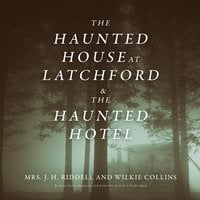 The Haunted House at Latchford & The Haunted Hotel - Wilkie Collins, J. H. Riddell