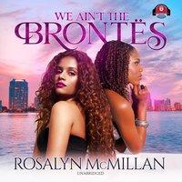 We Ain't the Brontës - Rosalyn McMillan
