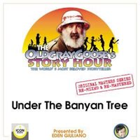 The Old Gray Goose's Story Hour; The World's Best Storyteller; Original Masters Series Re-mixed and Re-mastered; Under The Banyan Tree - The Old Gray Goose and Eden Giuliano