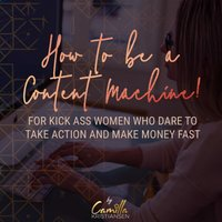 How to be a content machine! For kick ass women who dare to take action and make money fast - Camilla Kristiansen