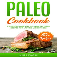 Paleo Cookbook: A Concise Guide and 50+ Healthy Paleo Recipes for Lasting Weight Loss - Mike Edwards