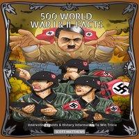 500 World War 1 & 2 Facts: Interesting Events & History Information To Win Trivia - Scott Matthews