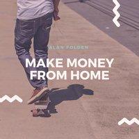 Make Money from Home - Alan Folden