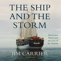 The Ship and the Storm: Hurricane Mitch and the Loss of the Fantome - Jim Carrier