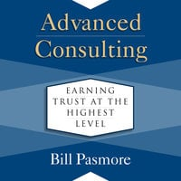 Advanced Consulting: Earning Trust at the Highest Level - Bill Pasmore