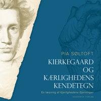 Kierkegaard og kærlighedens kendetegn - Pia Søltoft