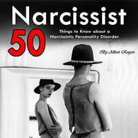 Narcissist: 50 Things to Know About a Narcissistic Personality Disorder - Albert Rogers