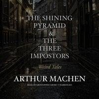 The Shining Pyramid & The Three Impostors - Arthur Machen