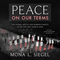 Peace on Our Terms - Mona L. Siegel