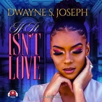 If It Isn't Love - Dwayne S. Joseph