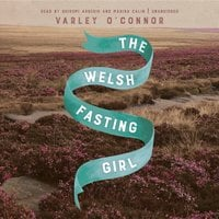 The Welsh Fasting Girl - Varley O'Connor