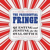 The Presidential Fringe - Mark Stein