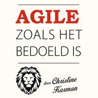 Agile zoals het bedoeld is: Slagvaardig werken zonder de bureaucratische rompslomp: Slagvaardig werken (zonder de bureaucratische rompslomp)