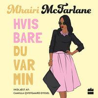 Hvis bare du var min - Mhairi McFarlane