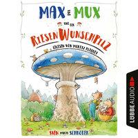 Max und Mux und der Riesenwunschpilz - Sven Maria Schröder