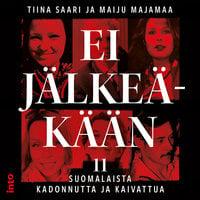 Ei jälkeäkään - 11 suomalaista kadonnutta ja kaivattua - Tiina Saari, Maiju Majamaa