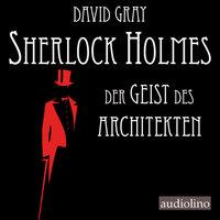 Sherlock Holmes - Eine Studie in Angst - Band 1: Der Geist des Architekten - David Gray