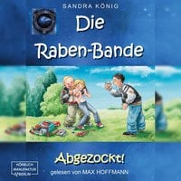 Die Raben-Bande - Band 1: Abgezockt! - Sandra König