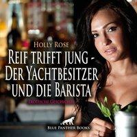 Reif trifft jung - Der Yachtbesitzer und die Barista - Holly Rose