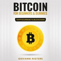 Bitcoin for Beginners & Dummies: Cryptocurrency & Blockchain - Giovanni Rigters