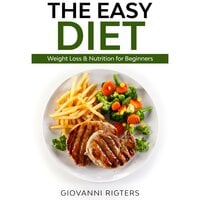 The Easy Diet: Weight Loss & Nutrition for Beginners - Giovanni Rigters