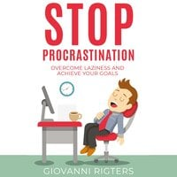 Stop Procrastination: Overcome Laziness and Achieve Your Goals - Giovanni Rigters