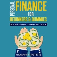 Personal Finance for Beginners & Dummies: Managing Your Money - Giovanni Rigters