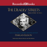 The Deadly Streets and Other Works - Harlan Ellison