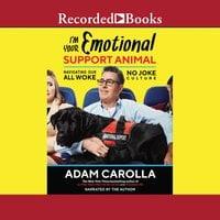 I'm Your Emotional Support Animal: Navigating Our All Woke, No Joke Culture - Adam Carolla