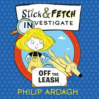Stick and Fetch Off The Leash - Philip Ardagh