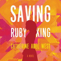 Saving Ruby King: A Novel - Catherine Adel West