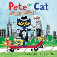 Pete the Cat: Secret Agent - James Dean, Kimberly Dean
