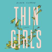 Thin Girls: A Novel - Diana Clarke