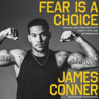Fear Is a Choice: Tackling Life's Challenges with Dignity, Faith, and Determination - James Conner, Tiffany Yecke Brooks