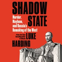 Shadow State: Murder, Mayhem, and Russia's Remaking of the West - Luke Harding