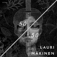 50/50 - Lauri Mäkinen