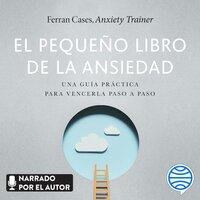 El pequeño libro de la ansiedad - Ferran Cases