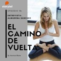 Podcast El camino de vuelta E18: Entrevista con Almudena Sanchez - Veronica Blume