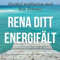 Rena ditt energifält - guidad meditation - Kia Temmes