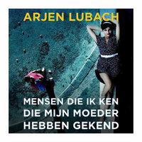 Mensen die ik ken die mijn moeder gekend hebben - Arjen Lubach